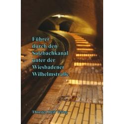 Thorsten Reiß (Hrsg.), Führer durch den Salzbachkanal unter der Wiesbadener Wilhelmstraße. Nachdruck (1908/2011)