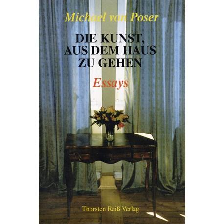 Michael von Poser, Die Kunst, aus dem Haus zu gehen. Essays (2001)