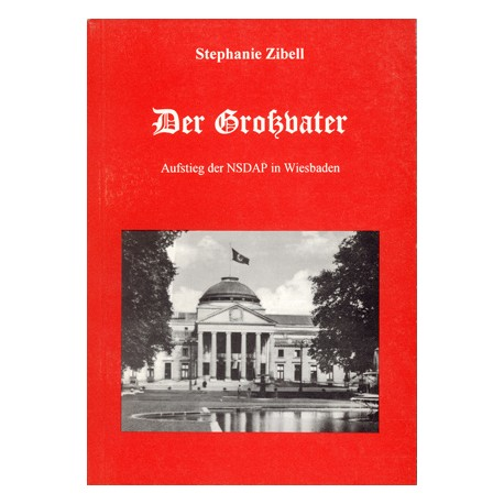 Stephanie Zibell,Der Großvater. Aufstieg der NSDAP in Wiesbaden (1999)