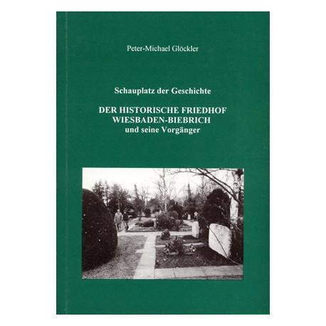 Peter-Michael Glöckler, Schauplatz der Geschichte. Der Historische Friedhof Wiesbaden-Biebrich und seine Vorgänger (1999)