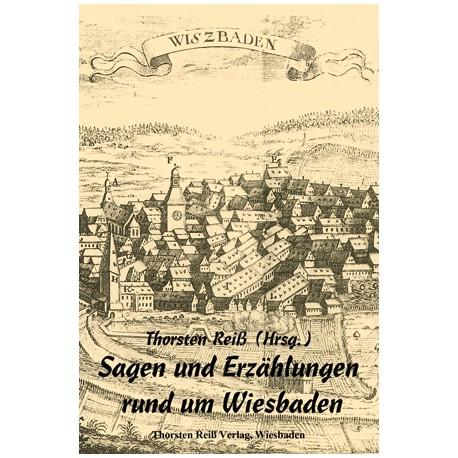 Thorsten Reiß (Hrsg.), Sagen und Erzählungen rund um Wiesbaden.  (2014)