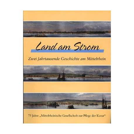Gottfried Kiesow u. a., Land am Strom. Zwei Jahrtausende Geschichte am Mittelrhein. (1999)