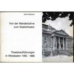 Doris Beckers,  Von der Wanderbühne zum Staatstheater. Theateraufführungen in Wiesbaden 1765 -1980 (1981)
