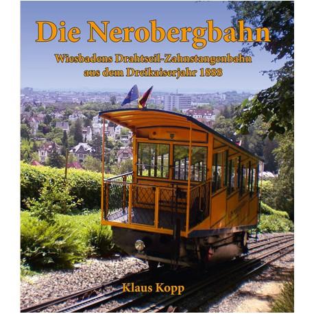 Klaus Kopp, Die Nerobergbahn. Wiesbadens Drahtseil-Zahnstangenbahn aus dem Dreikaiserjahr 1888 (2013)