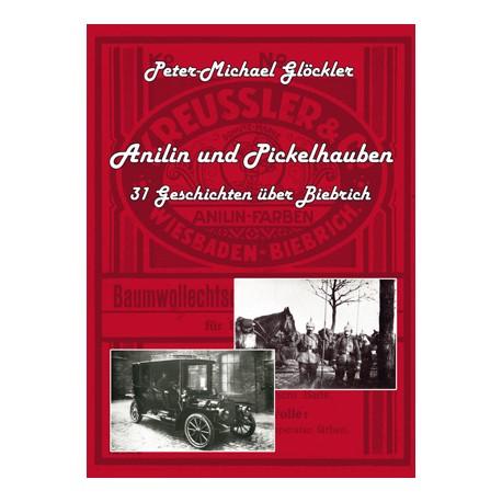 Peter-Michael Glöckler, Anilin und Pickelhauben. 31 Geschichten über Biebrich (2011).