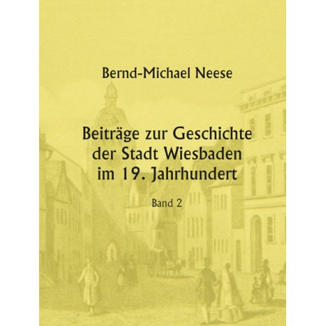 Bernd-Michael Neue, Beiträge zur Geschichte der Stadt Wiesbaden, Bd. 2 (2016)