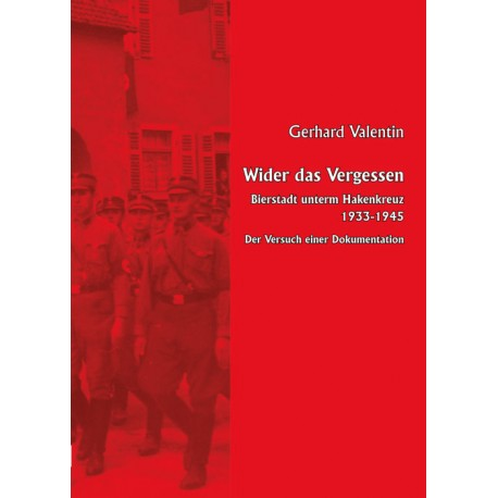 Gerhard Valentin, Wider das Vergessen. Bierstadt unterm Hakenkreuz 1933-1945. Der Versuch einer Dokumentation (2017)