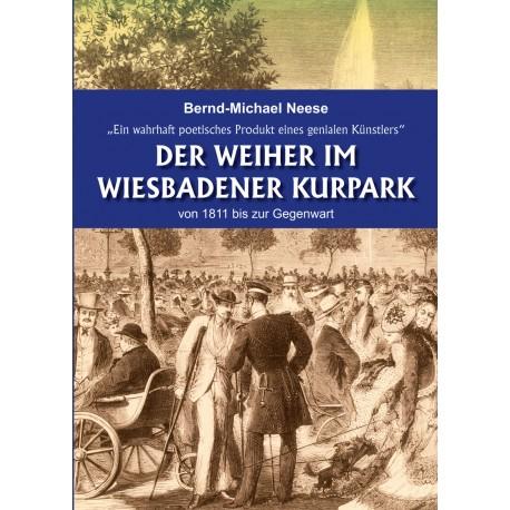Bernd-Michael Neese,   Der Weiher im Wiesbadener Kurpark. von 1811 bis zur Gegenwart  (2019).