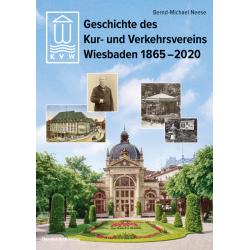 Bernd-Michael Neese, Geschichte des Kur- und Verkehrsvereins Wiesbaden 1865 - 2020