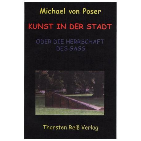 Michael von Poser, Kunst in der Stadt. Oder die Herrschaft des Gags  (2005)