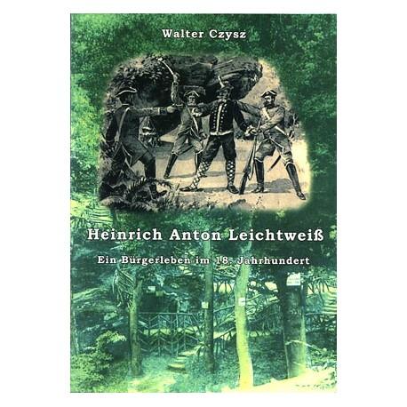 Walter Czysz, Heinrich Anton Leichtweiß. Ein Bürgerleben im 18. Jahrhundert (2006)